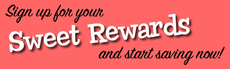 Sign up for your Sweet Rewards and start saving now!